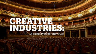 CREATIVE INDUSTRIES: A casualty of coronavirus?