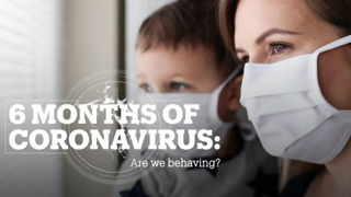 6 MONTHS OF CORONAVIRUS: Are we behaving?