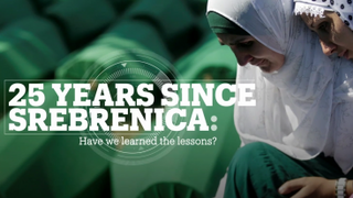 25 YEARS SINCE SREBRENICA: Have we learned the lessons?