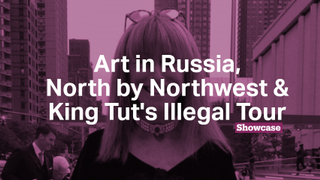North by Northwest | Art in Russia | King Tut's Illegal Tour?