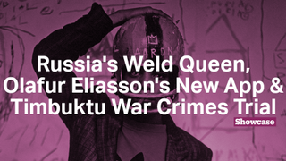 Russia's Weld Queen | Olafur Eliasson's New App​ | Timbuktu War Crimes Trial