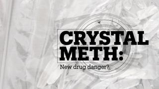 CRYSTAL METH: New drug danger?