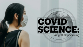 COVID SCIENCE: Air pollution warning