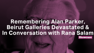 Remembering Alan Parker | Beirut Galleries Devastated | Rana Salam