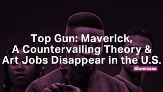 Art Jobs Disappear in the U.S. | Top Gun: Maverick | A Countervailing Theory