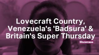 Britain's Super Thursday | Venezuela's 'Badsura' | Lovecraft Country