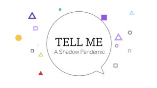 Tell Me: A Shadow Pandemic