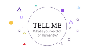 Tell Me: What's your verdict on humanity ?