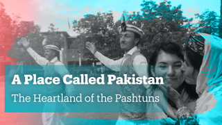A Place Called Pakistan - The Heartland of the Pashtuns
