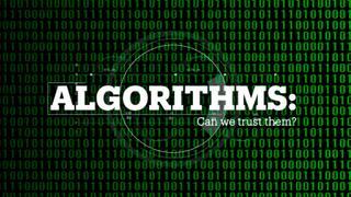 ALGORITHMS: Can we trust them?