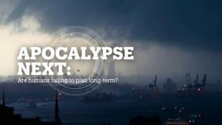 APOCALYPSE NEXT: Are humans failing to plan long-term?