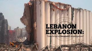 LEBANON EXPLOSION: Time for an international investigation?