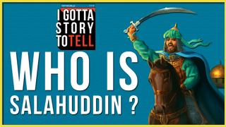 I Gotta Story To Tell Episode 11: The Life of Salahuddin