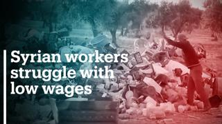 Syrian workers struggle to secure basic needs with low wages