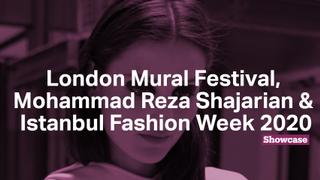 Istanbul Fashion Week | London Mural Festival | Mohammad Reza Shajarian