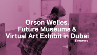 Future of Museums | Orson Welles | Virtual Art Dubai Exhibit