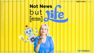 Not news but life - Artificial Intelligence