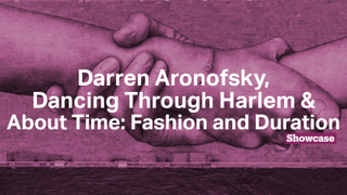 Darren Aronofsky | Dancing Through Harlem | About Time: Fashion and Duration