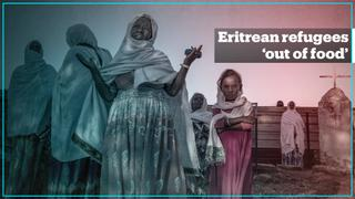 Food has run out for the nearly 100,000 Eritrean refugees in Ethiopia