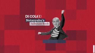 Decoded: Netanyahu's Jailhouse Rock