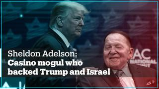 Sheldon Adelson: The casino magnate who was a staunch backer of Trump and Israel