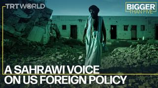 A Sahrawi voice on US foreign policy | Bigger Than Five