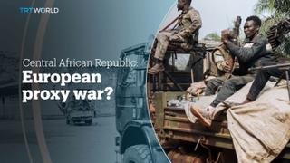Central African Republic: European proxy war?