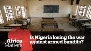 Africa Matters: Is Nigeria losing the war against armed bandits?