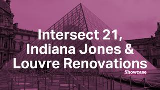 Intersect 21 | Indiana Jones | Louvre Renovations
