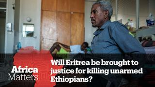 Africa Matters: Will Eritrea face justice for killing unarmed Ethiopians?