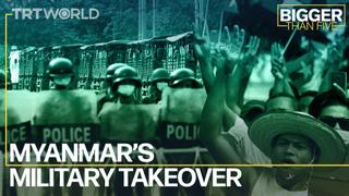 Myanmar's Military Takeover | Bigger Than Five