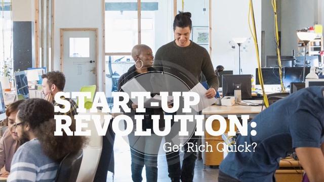 Start-Up Revolution: Get Rich Quick?
